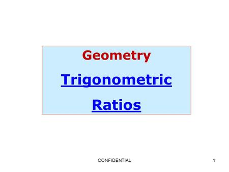CONFIDENTIAL1 Geometry Trigonometric Ratios. CONFIDENTIAL2 Warm Up Find the geometric mean of each pair of a number. 1) 3 and 27 2) 6 and 24 3) 8 and.