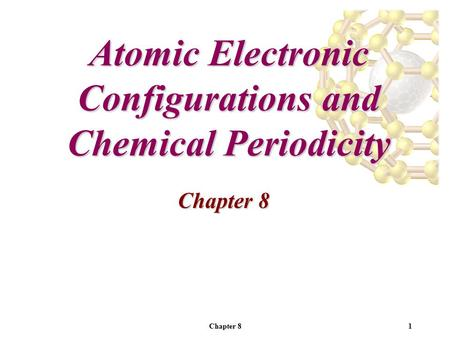 Chapter 81 Atomic Electronic Configurations and Chemical Periodicity Chapter 8.