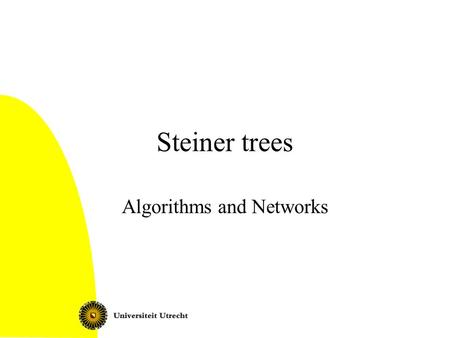 Steiner trees Algorithms and Networks. Steiner Trees2 Today Steiner trees: what and why? NP-completeness Approximation algorithms Preprocessing.