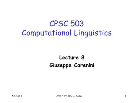 7/2/2015CPSC503 Winter 20101 CPSC 503 Computational Linguistics Lecture 8 Giuseppe Carenini.