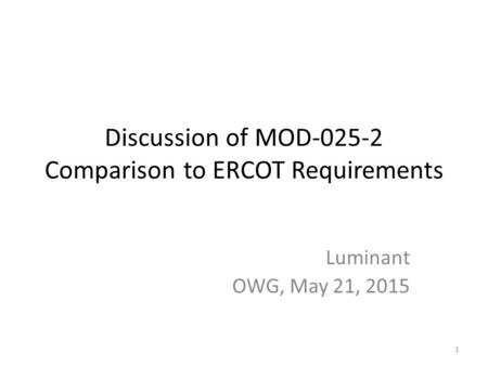 Discussion of MOD-025-2 Comparison to ERCOT Requirements Luminant OWG, May 21, 2015 1.