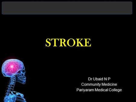 STROKE Dr Ubaid N P Community Medicine Pariyaram Medical College.