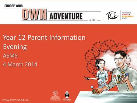 Year 12 Parent Information Evening ASMS 4 March 2014.