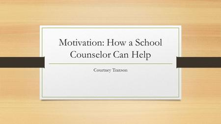 Motivation: How a School Counselor Can Help Courtney Traxson.