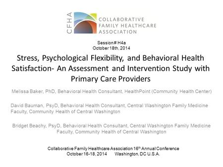 Stress, Psychological Flexibility, and Behavioral Health Satisfaction- An Assessment and Intervention Study with Primary Care Providers Melissa Baker,