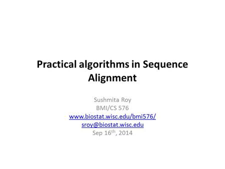 Practical algorithms in Sequence Alignment Sushmita Roy BMI/CS 576  Sep 16 th, 2014.