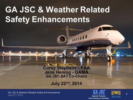 Federal Aviation Administration 1 GA JSC & Weather Related Safety Enhancements July 22 nd, 2014 General Aviation Joint Steering Committee GA JSC & Weather.