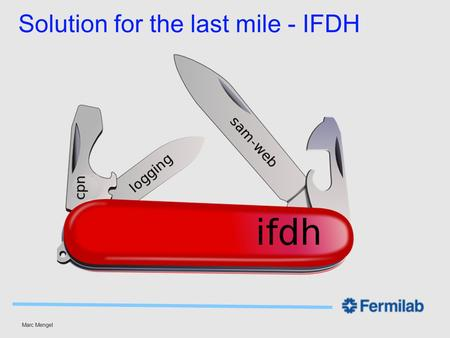 Marc Mengel Solution for the last mile - IFDH. Marc Mengel IFDH Thin Layer for Data Movement Automatic protocol discovery or specify with environment.