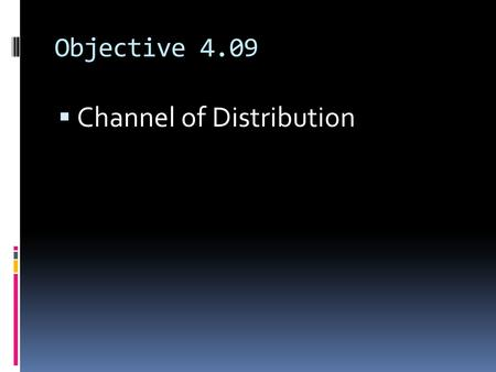 Objective 4.09  Channel of Distribution. Identify factors that affect the choice of channel of distribution 1. Nature of market: there are many aspects.