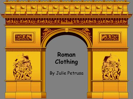 Roman Clothing By Julie Petrusa.
