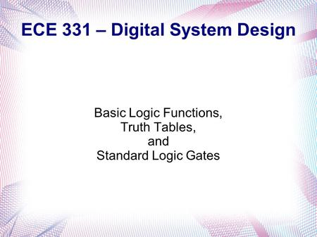 ECE 331 – Digital System Design Basic Logic Functions, Truth Tables, and Standard Logic Gates.