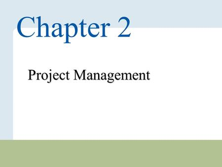 2 – 1 Copyright © 2010 Pearson Education, Inc. Publishing as Prentice Hall. Project Management Chapter 2.