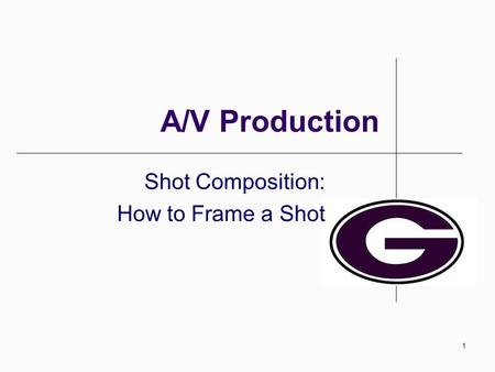 1 A/V Production Shot Composition: How to Frame a Shot.