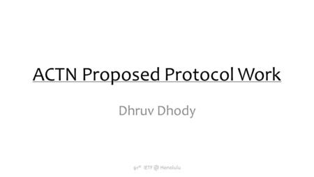 ACTN Proposed Protocol Work Dhruv Dhody 91 st Honolulu.