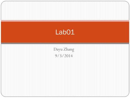 Dayu Zhang 9/3/2014 Lab01. Lab Instructor: Dayu Zhang Office Hour Mon/Wed 10:40am – 11:10am Room A201 Lab Website