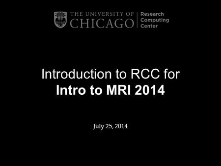 Introduction to RCC for Intro to MRI 2014 July 25, 2014.