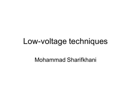 Low-voltage techniques Mohammad Sharifkhani. Reading Text Book I, Chapter 4 Text Book II, Section 11.7.