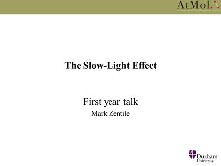 The Slow-Light Effect First year talk Mark Zentile.