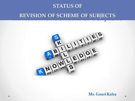 STATUS OF REVISION OF SCHEME OF SUBJECTS Ms. Gauri Kalra STATUS OF REVISION OF SCHEME OF SUBJECTS.
