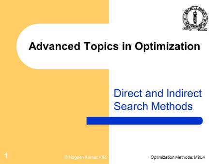 D Nagesh Kumar, IIScOptimization Methods: M8L4 1 Advanced Topics in Optimization Direct and Indirect Search Methods.