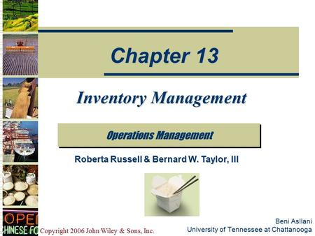 Copyright 2006 John Wiley & Sons, Inc. Beni Asllani University of Tennessee at Chattanooga Inventory Management Operations Management Chapter 13 Roberta.