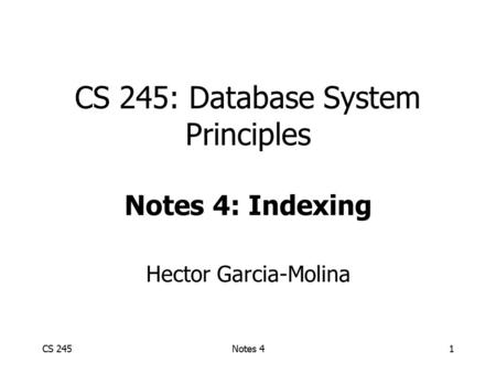 CS 245Notes 41 CS 245: Database System Principles Notes 4: Indexing Hector Garcia-Molina.