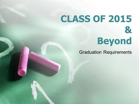 CLASS OF 2015 & Beyond Graduation Requirements. What does this mean? If you attend a Louisiana public high school after the 2008/09 school year, you fall.