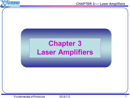 CHAPTER 3---- Laser Amplifiers 2015-7-2Fundamentals of Photonics 1 Chapter 3 Laser Amplifiers.