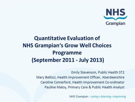 Quantitative Evaluation of NHS Grampian's Grow Well Choices Programme (September 2011 - July 2013) Emily Stevenson, Public Health ST2 Mary Bellizzi, Health.