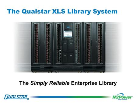 The Qualstar XLS Library System The Simply Reliable Enterprise Library.