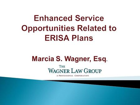 Marcia S. Wagner, Esq.. Heightened regulatory requirements and a shifting fiduciary landscape require those serving employee benefit plans, including.