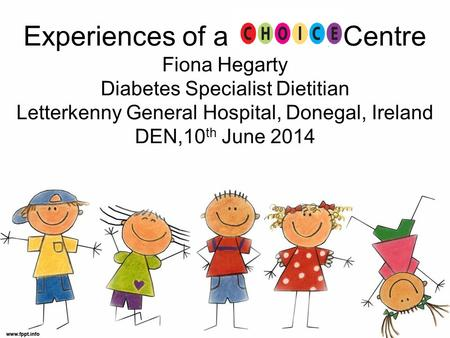 Experiences of a Centre Fiona Hegarty Diabetes Specialist Dietitian Letterkenny General Hospital, Donegal, Ireland DEN,10 th June 2014.