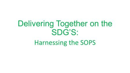 Delivering Together on the SDG'S: Harnessing the SOPS.