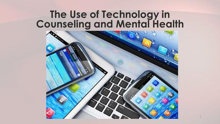 1 The Use of Technology in Counseling and Mental Health.