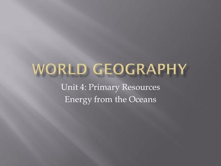 Unit 4: Primary Resources Energy from the Oceans.