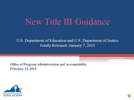 New Title III Guidance U.S. Department of Education and U.S. Department of Justice Jointly Released: January 7, 2015 Office of Program Administration.