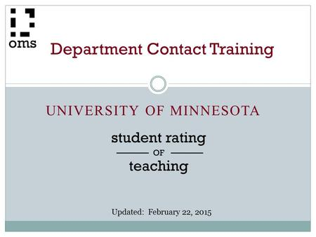 UNIVERSITY OF MINNESOTA Department Contact Training Updated: February 22, 2015.