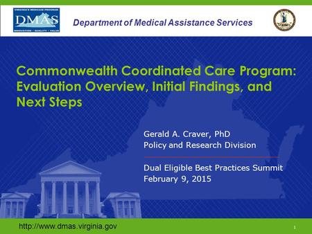 1 Department of Medical Assistance Services Gerald A. Craver, PhD Policy and Research Division Dual Eligible Best Practices.