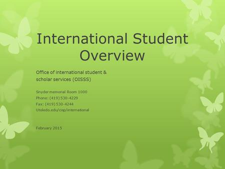 International Student Overview Office of international student & scholar services (OISSS) Snyder memorial Room 1000 Phone: (419) 530-4229 Fax: (419) 530-4244.
