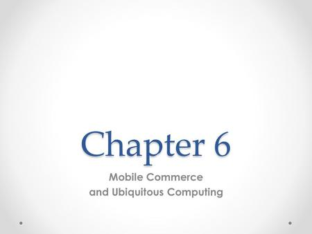 Chapter 6 Mobile Commerce and Ubiquitous Computing.
