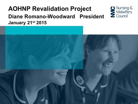 AOHNP Revalidation Project Diane Romano-Woodward President January 21 st 2015.