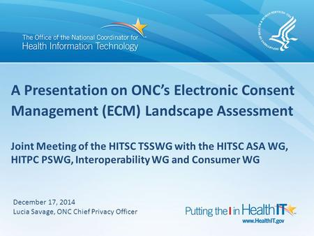 A Presentation on ONC's Electronic Consent Management (ECM) Landscape Assessment Joint Meeting of the HITSC TSSWG with the HITSC ASA WG, HITPC PSWG, Interoperability.