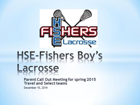 Parent Call Out Meeting for spring 2015 Travel and Select teams December 15, 2014.