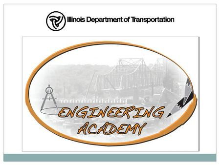What is the IDOT Engineering Academy?  Launched in 2008  IDOT partners with schools and school districts  Educational modules from AASHTO TRAC outreach.
