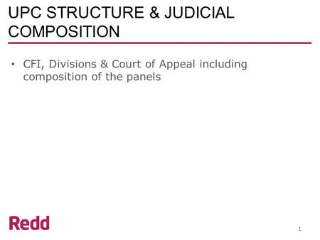 UPC STRUCTURE & JUDICIAL COMPOSITION CFI, Divisions & Court of Appeal including composition of the panels 1.