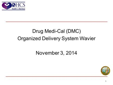 Drug Medi-Cal (DMC) Organized Delivery System Wavier November 3, 2014 1.