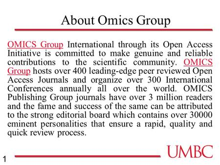 1 About Omics Group OMICS GroupOMICS Group International through its Open Access Initiative is committed to make genuine and reliable contributions to.