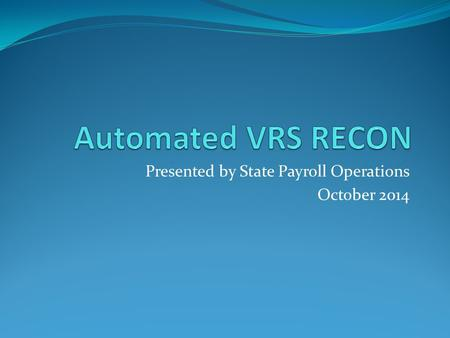 Presented by State Payroll Operations October 2014.