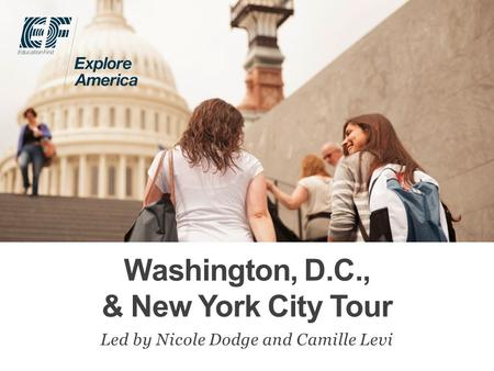 Washington, D.C., & New York City Tour Led by Nicole Dodge and Camille Levi.
