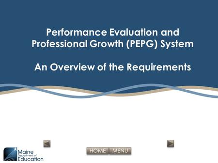 MENU HOME Performance Evaluation and Professional Growth (PEPG) System An Overview of the Requirements.